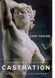 castration_an_abbreviated_history_of_western_manhood_by_gary_taylor